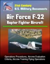 21st Century US Military Documents Air Force F-22 Raptor Fighter Aircraft - Operations Procedures Aircrew Evaluation Criteria Aircrew Training Flying Operations