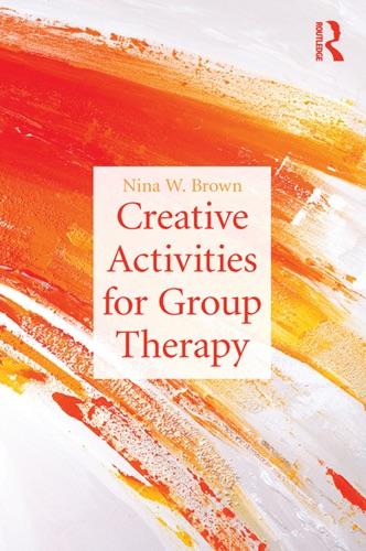 Creative Activities for Group Therapy - Nina Brown - Nina Brown