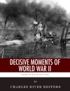 Decisive Moments Of World War II The Battle Of Britain Pearl Harbor D-Day And The Manhattan Project