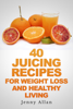 Jenny Allan - 40 Juicing Recipes For Weight Loss and Healthy Living artwork