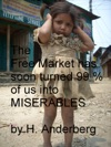 The Free Market Has Soon Turned 99 Of Us Into Miserables