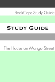 Study Guide - The House on Mango Street (A BookCaps Study Guide)
