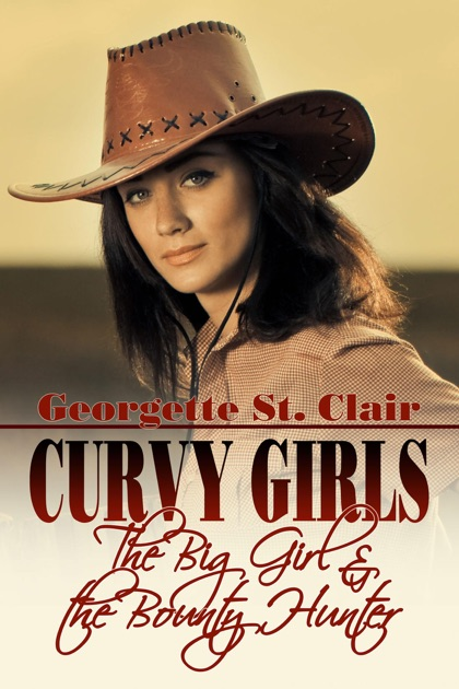 Curvy Girls The Big Girl And The Bounty Hunter By Georgette St Clair