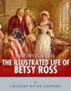 History for Kids: The Illustrated Life of Betsy Ross