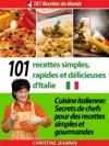 101 Recettes Simples Rapides Et Dlicieuses DItalie Cuisine Italienne Secrets De Chefs Pour Des Recettes Simples Et Gourmandes