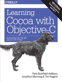 Learning Cocoa with Objective-C - Paris Buttfield-Addison, Jonathon Manning & Tim Nugent