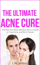 The Ultimate Acne Cure - The Best and Most Effective How to Guide to Treat Acne and Rid it Forever (acne no more, acne treatment, acne scar, acne cure, ... clear skin, sunshine hormone, skincare,)
