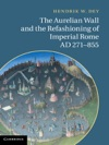 The Aurelian Wall And The Refashioning Of Imperial Rome AD 271-855