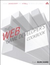 The Web Game Developers Cookbook Using JavaScript And HTML5 To Develop Games