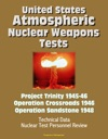 United States Atmospheric Nuclear Weapons Tests Project Trinity 1945-46 Operation Crossroads 1946 Operation Sandstone 1948 - Technical Data Nuclear Test Personnel Review