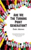 Are We The Turning Point Generation?