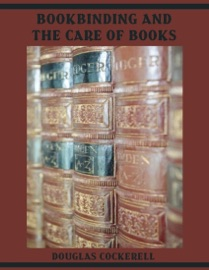 BOOKBINDING AND THE CARE OF BOOKS (ILLUSTRATED)