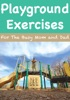 Playground Exercises For The Busy Mom and Dad