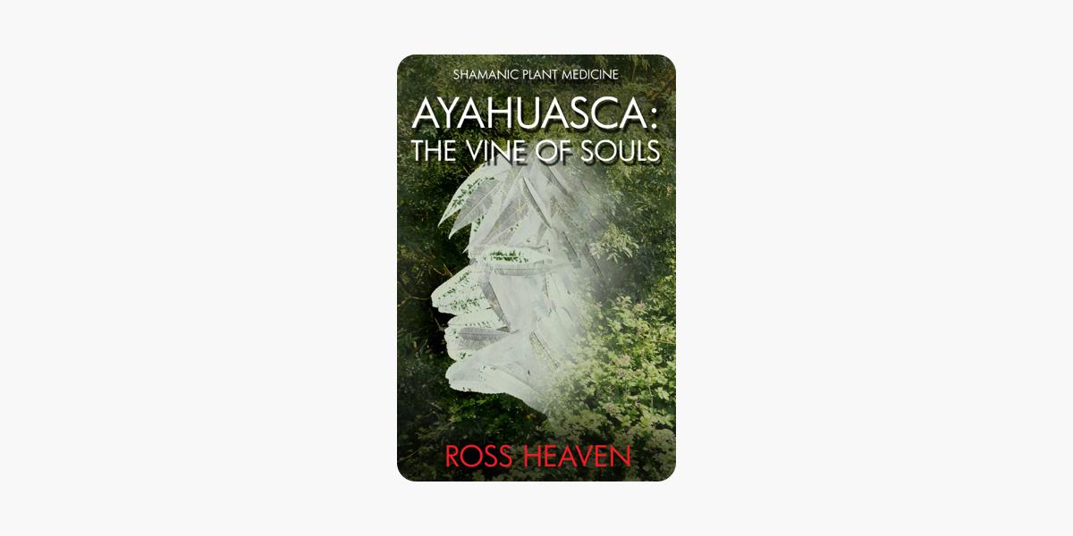 Shamanic Plant Medicine: Ayahuasca—The Vine of Souls