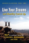 Live Your Dreams Let Reality Catch Up NLP And Common Sense For Coaches Managers And You Second Edition
