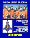 Space Shuttle Columbia STS-107 Tragedy Columbia Accident Investigation Board CAIB Transcripts Of Board Public Hearings In-Flight Rescue Options Crew Survivability