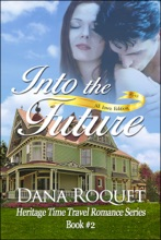 Into The Future (Heritage Time Travel Romance Series, Book 2 PG-13 All Iowa Edition)
