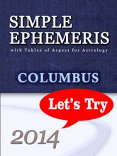 Simple Ephemeris with Tables of Aspect for Astrology Columbus 2014 Let's Try