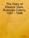 The Diary Of Eleanor Dare Roanoke Colony 1587