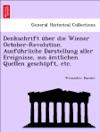 Denkschrift Ber Die Wiener October-Revolution Ausfhrliche Darstellung Aller Ereignisse Aus Mtlichen Quellen Geschpft Etc