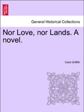 Nor Love, Nor Lands. A Novel. Vol. III.