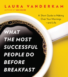 What the Most Successful People Do Before Breakfast - Laura Vanderkam Book