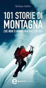 101 storie di montagna che non ti hanno mai raccontato da Stefano Ardito