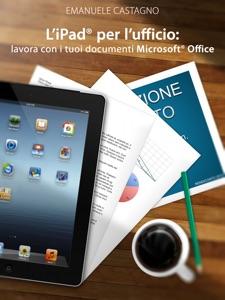 L'iPad® per l'ufficio: lavora con i tuoi documenti Microsoft® Office da Emanuele Castagno