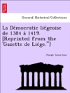La Dmocratie Ligeoise De 1384  1419 Reprinted From The Gazette De Lige