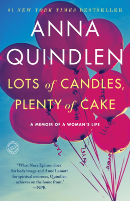 Lots of Candles, Plenty of Cake - Anna Quindlen book