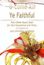 O Come All Ye Faithful - Pure Sheet Music Duet For Alto Saxophone And Viola, Arranged By Lars Christian Lundholm
