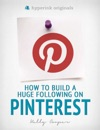 How To Build A Huge Following On Pinterest How-To And Marketing