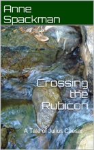 Crossing the Rubicon: A Tale of Julius Caesar
