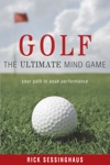 Golf The Ultimate Mind Game Your Path To Peak Performance On And Off The Golf Course