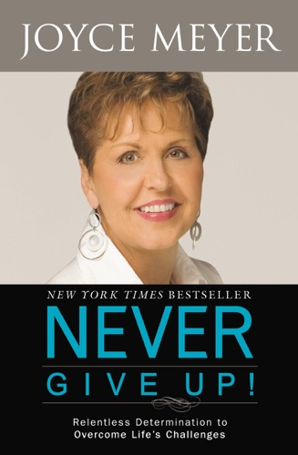Joyce Meyer - Never Give Up!