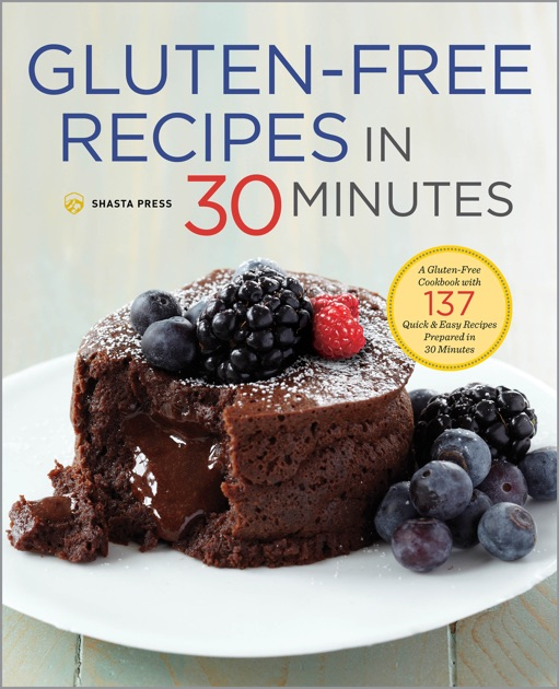 Gluten Free Recipes In 30 Minutes A Gluten Free Cookbook With 137