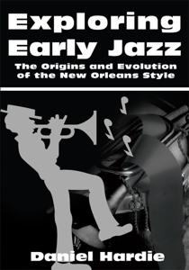 Exploring Early Jazz by Daniel Hardie