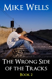 The Wrong Side Of The Tracks A Coming Of Age Adventure Of First Love And Friendship Book 2