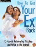 How To Get Your Ex Back: 15 Crucial Relationship Mistakes and What to Do Instead