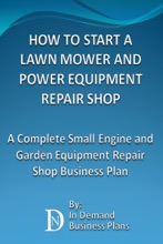 How To Start A Lawn Mower Repair Shop: A Complete Small Engine & Garden Equipment Repair Shop Business Plan