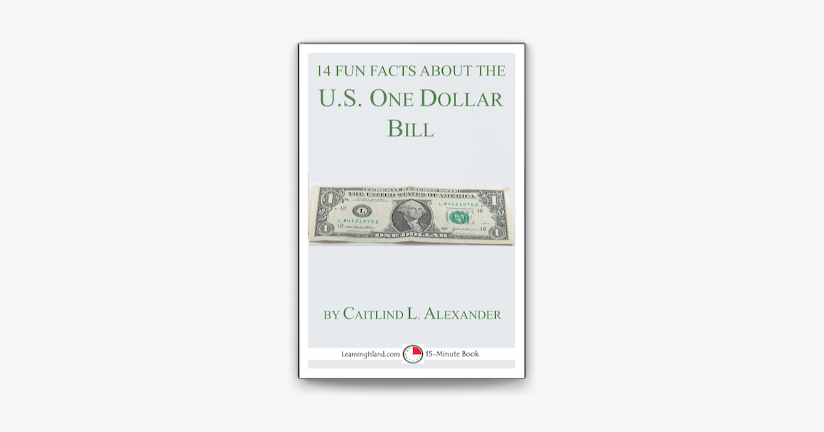 14 Fun Facts About the U.S. One Dollar Bill: A 15-Minute Book - Caitlind L. Alexander