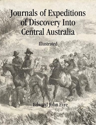 australian explorers edward john eyre essay It depends on which journey you are referring toduring his circumnavigation of australia, flinders' crew suffered badly from dysentery after taking.
