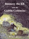 Bouncey The Elf And The Goblin Goldmine