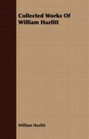 Collected Works Of William Hazlitt