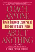 Coach Anyone About Anything: How to Empower Leaders and High Performance Teams