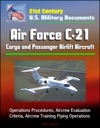 21st Century US Military Documents Air Force C-21 Cargo And Passenger Airlift Aircraft - Operations Procedures Aircrew Evaluation Criteria Aircrew Training Flying Operations
