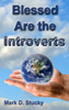 Blessed are the Introverts - Mark Stucky