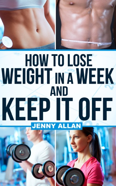 How To Lose Weight In A Week and Keep It Off - Jenny Allan book cover