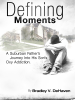 Bradley V. DeHaven - Defining Moments: A Suburban Father's Journey Into His Son's Oxy Addiction artwork