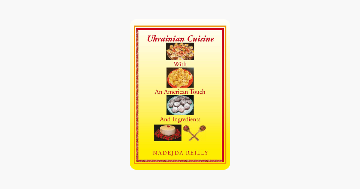 Ukrainian Cuisine with an American Touch and Ingredients